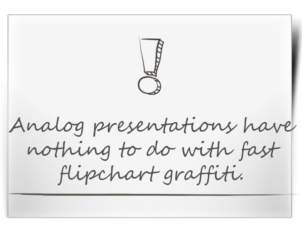 Analog presentations have nothing to do with fa...