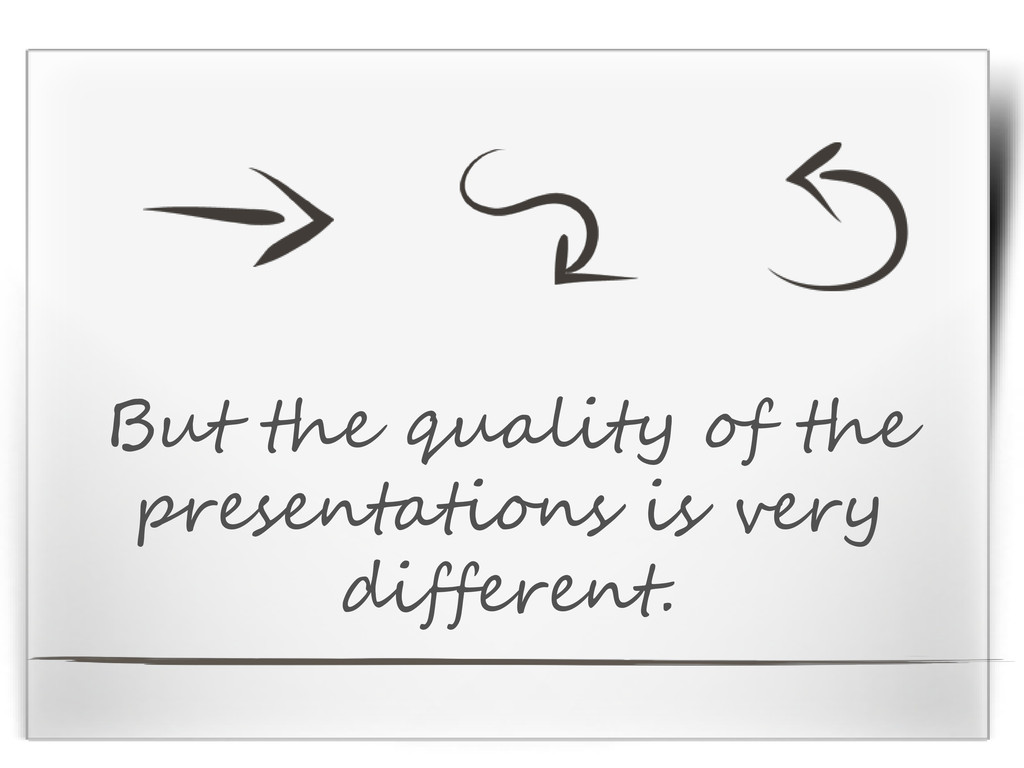 But the quality of the presentations is very di...