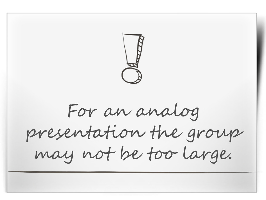 For an analog presentation the group may not be...