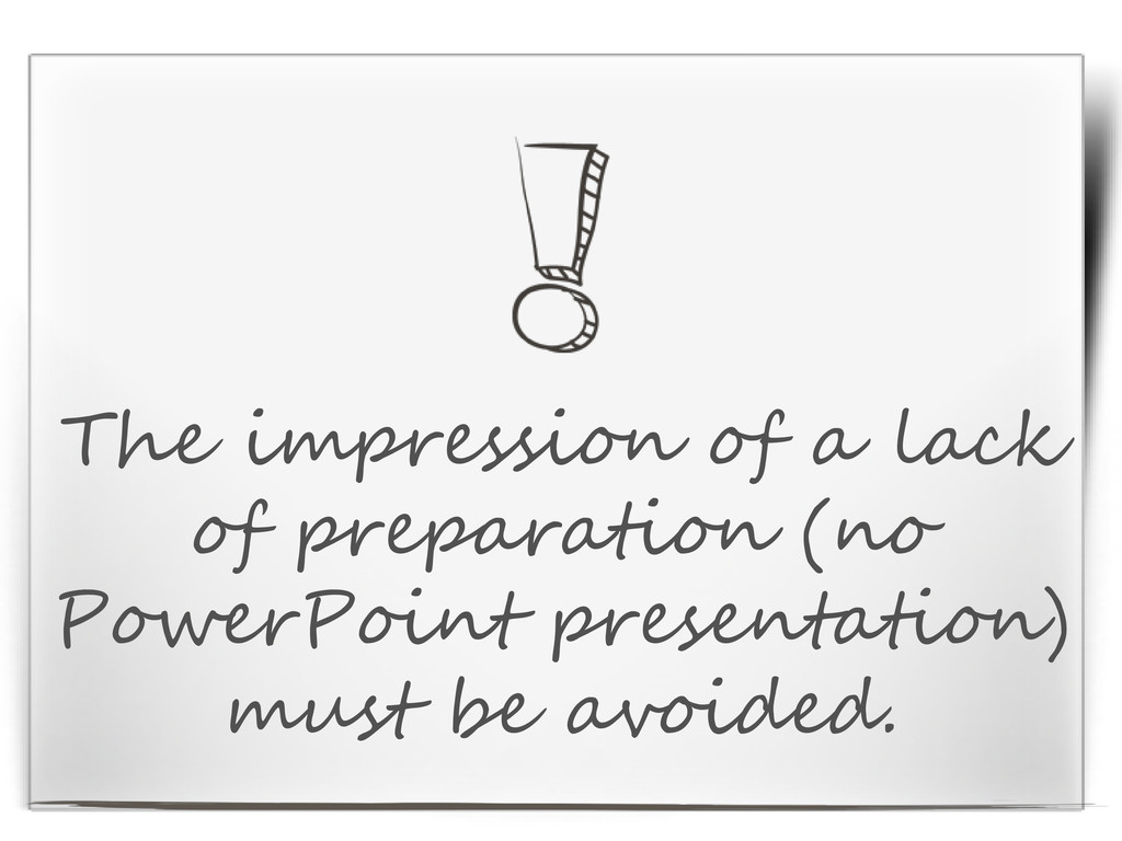The impression of a lack of preparation (no Pow...