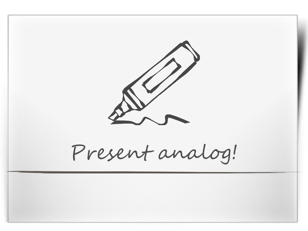Present analog!