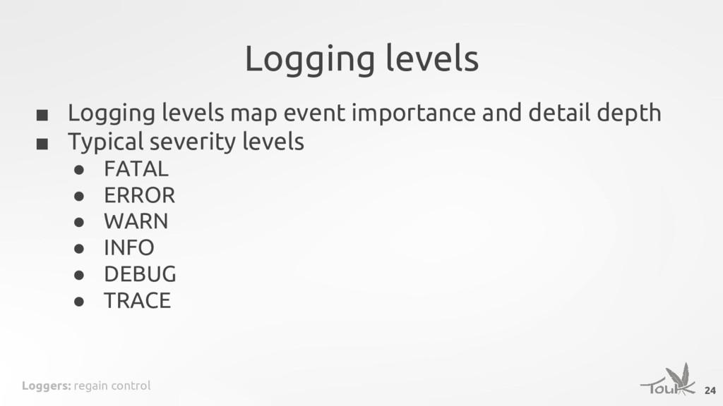 Loggers: regain control Logging levels ■ Loggin...