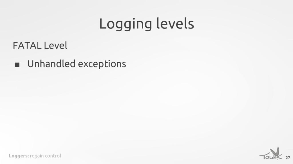 Loggers: regain control Logging levels FATAL Le...