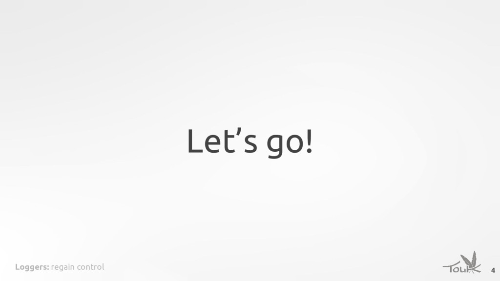 Loggers: regain control Let's go! 4