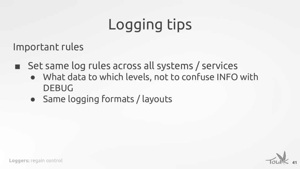 Loggers: regain control Logging tips 41 Importa...