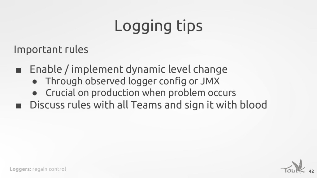 Loggers: regain control Logging tips 42 Importa...