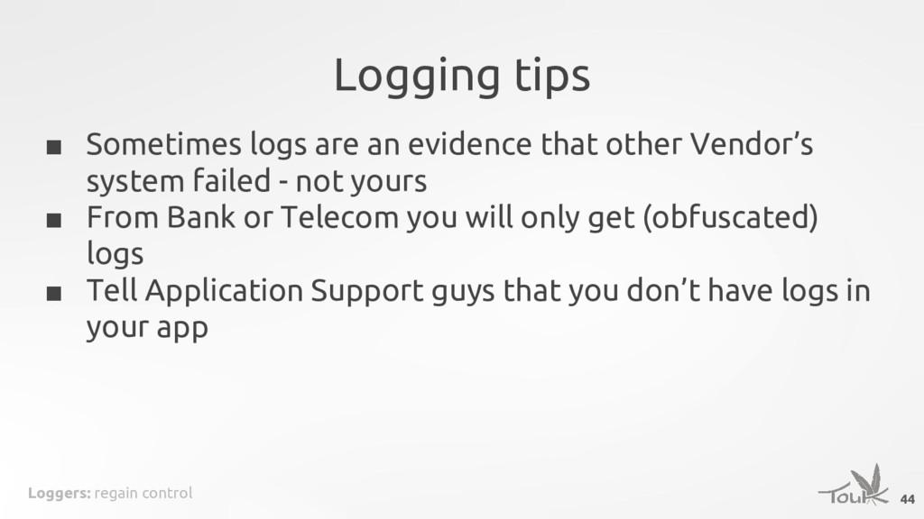 Loggers: regain control Logging tips 44 ■ Somet...