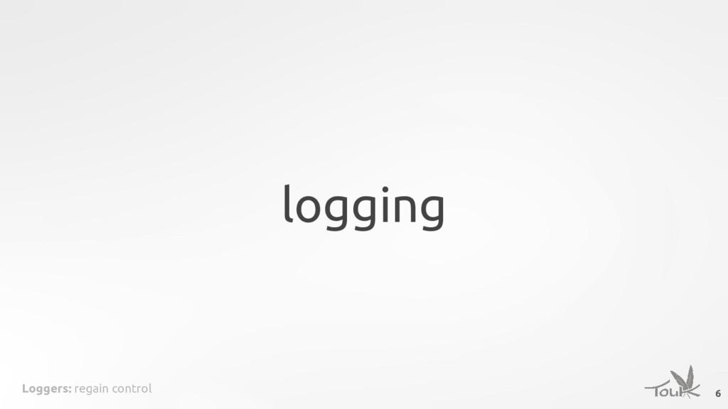Loggers: regain control logging 6