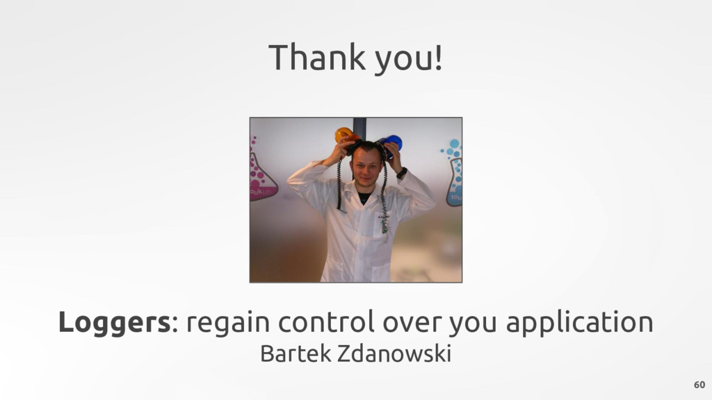 Thank you! Loggers: regain control over you app...
