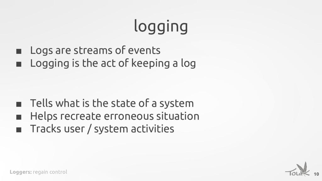 Loggers: regain control logging ■ Logs are stre...