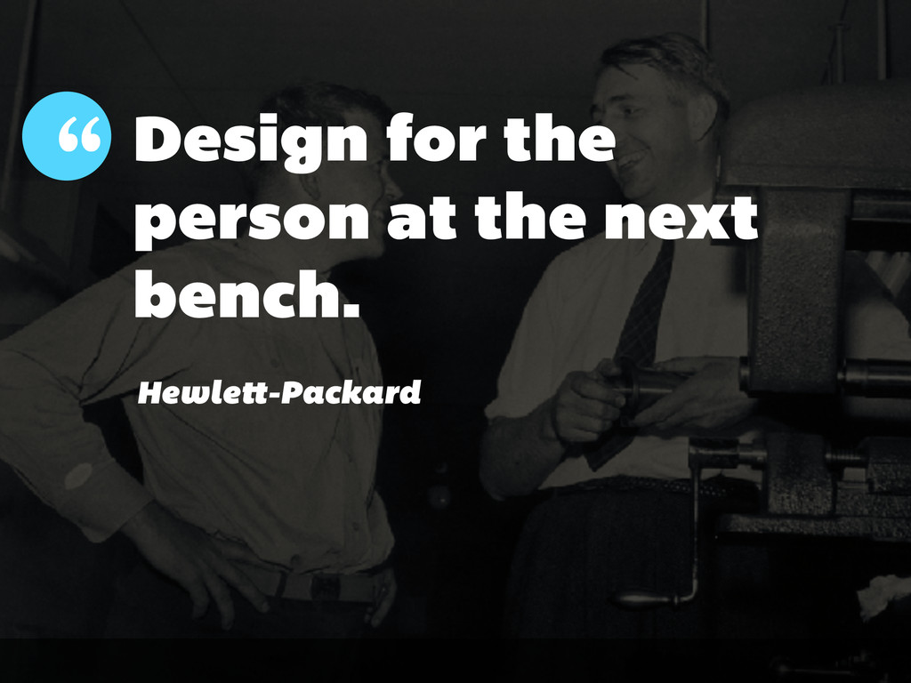 """Design for the person at the next bench. """" Hewl..."""