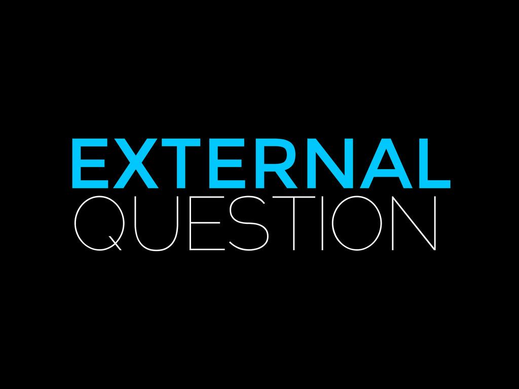 EXTERNAL QUESTION