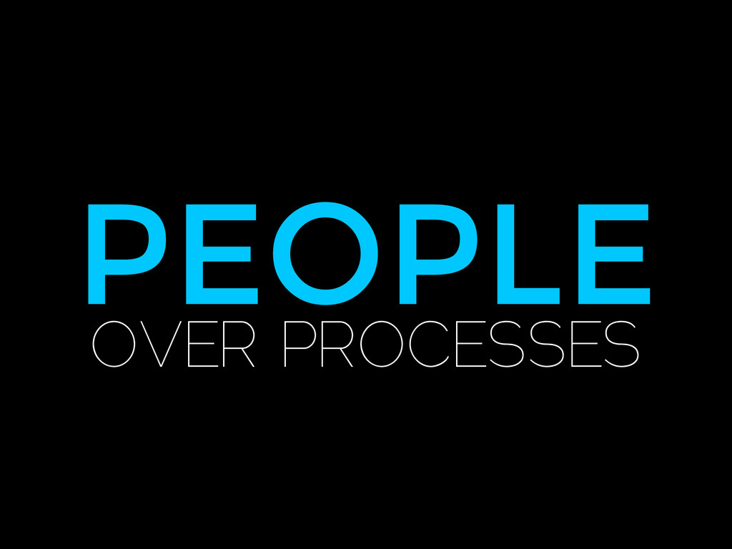PEOPLE OVER PROCESSES