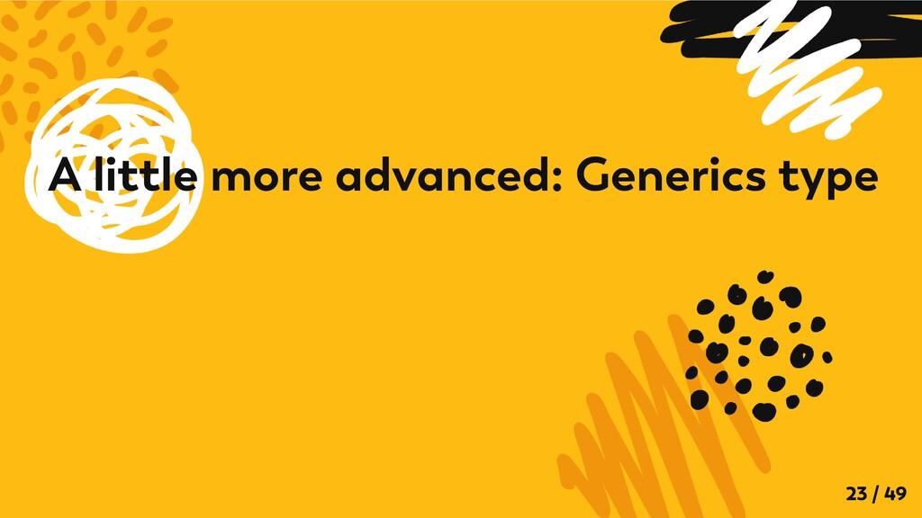 A little more advanced: Generics type 23 / 49