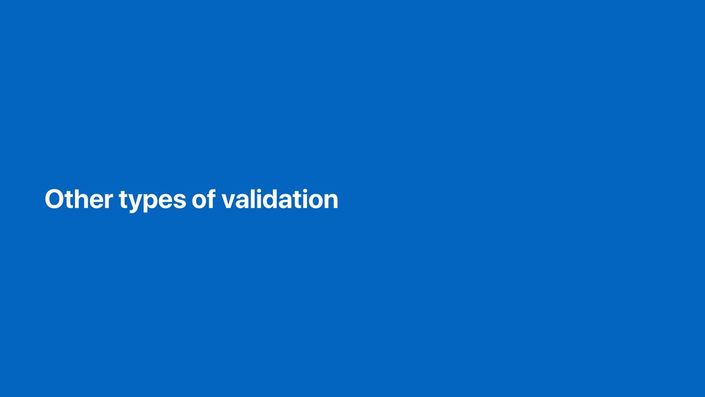 Other types of validation