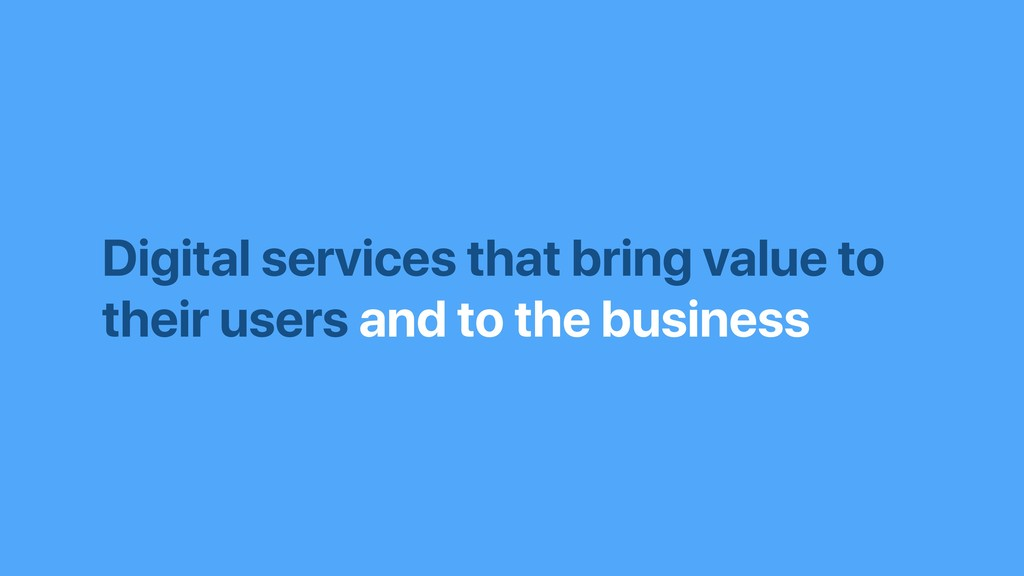Digital services that bring value to their user...