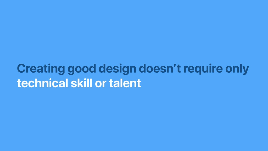 Creating good design doesn't require only techn...