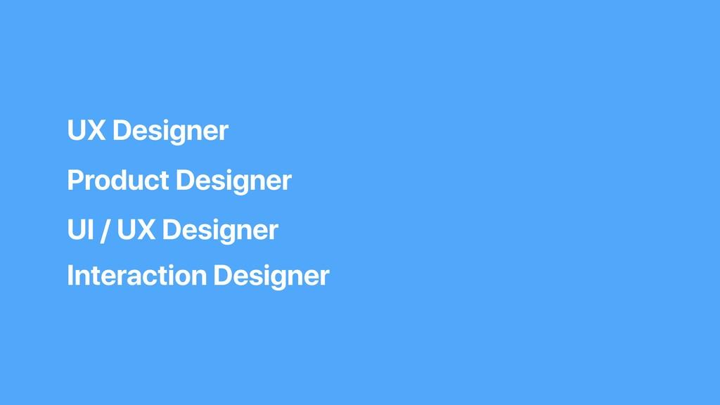 UX Designer Product Designer UI / UX Designer I...