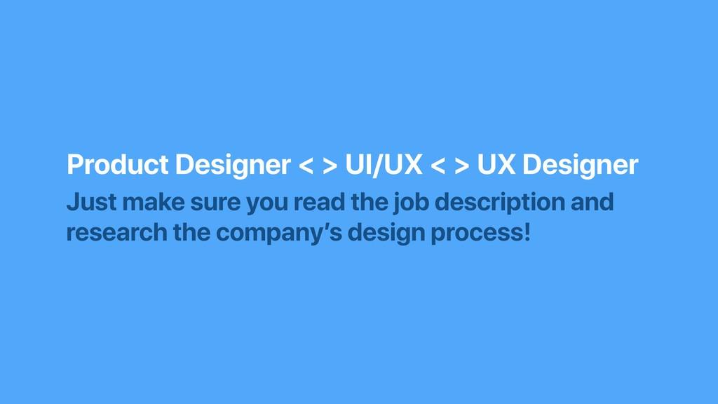 Product Designer < > UI/UX < > UX Designer Just...