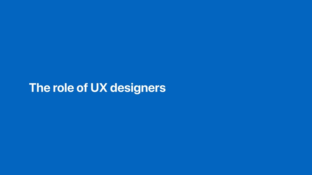 The role of UX designers