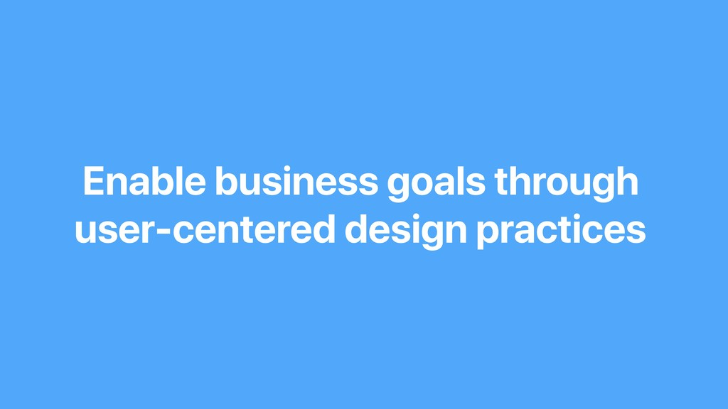 Enable business goals through user-centered des...