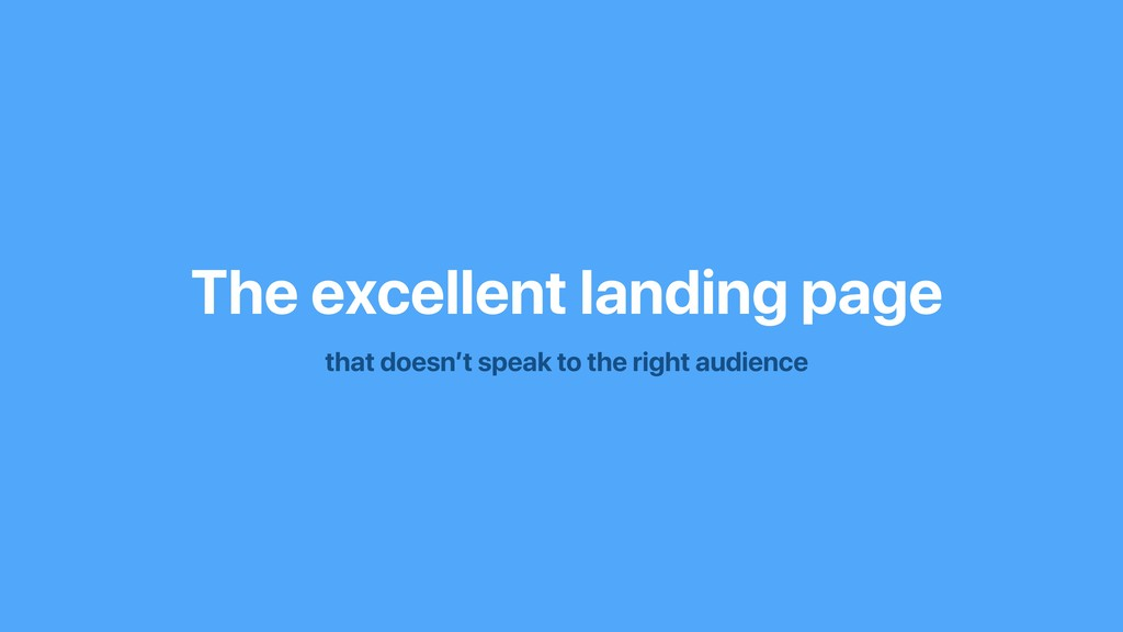 The excellent landing page that doesn't speak t...
