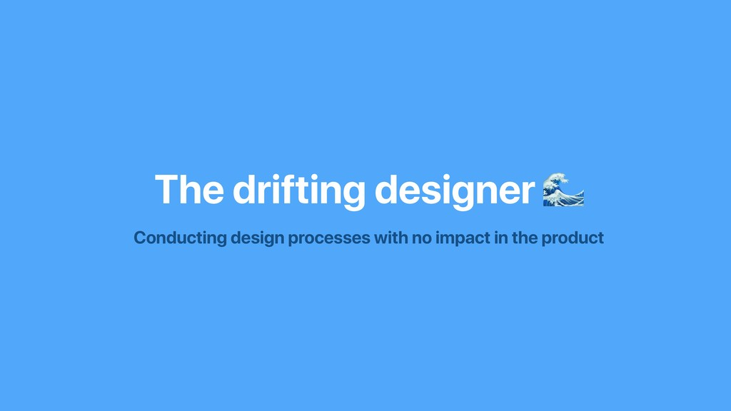 The drifting designer  Conducting design proces...