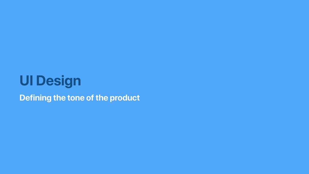 UI Design Defining the tone of the product