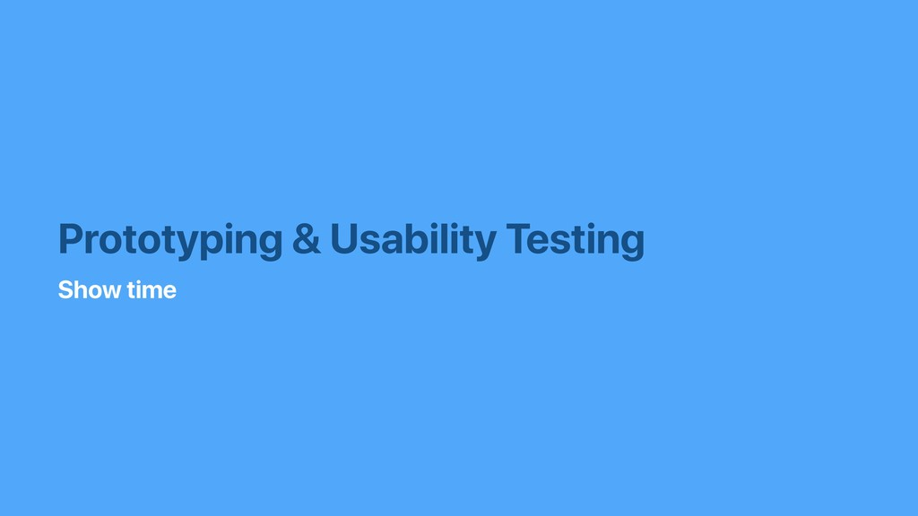 Prototyping & Usability Testing Show time