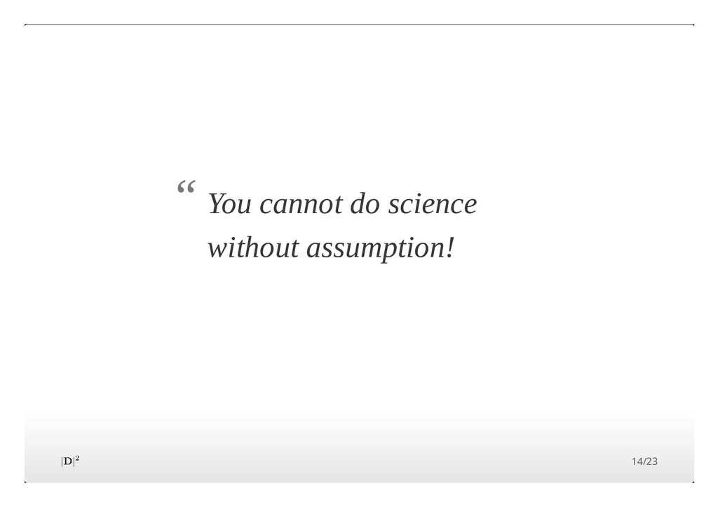 """You cannot do science without assumption! """" 14/..."""