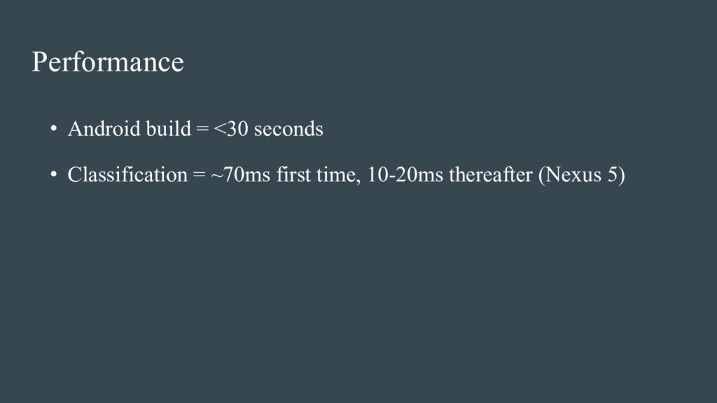 Performance • Android build = <30 seconds • Cla...