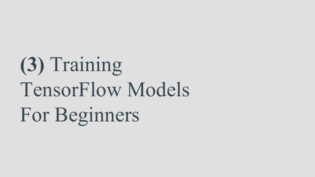 (3) Training TensorFlow Models For Beginners