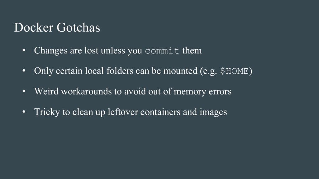 Docker Gotchas • Changes are lost unless you co...