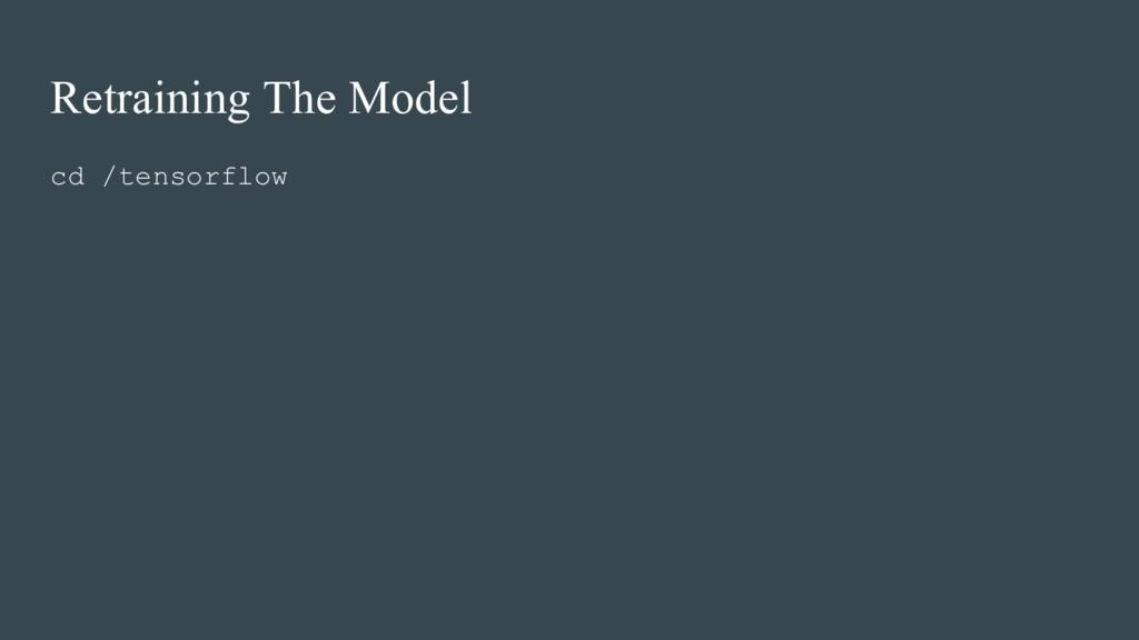 cd /tensorflow Retraining The Model