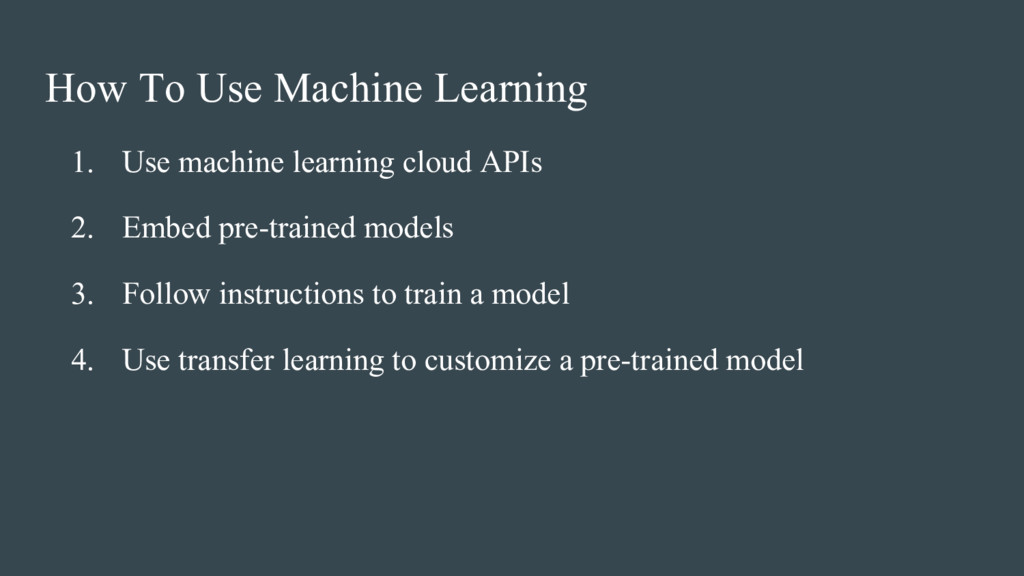 1. Use machine learning cloud APIs 2. Embed pre...