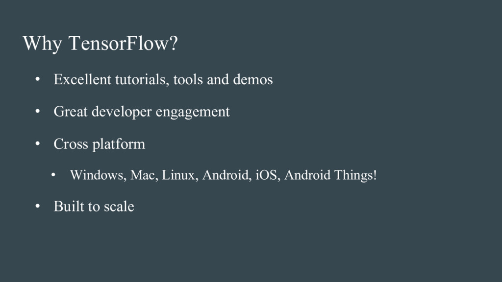 Why TensorFlow? • Excellent tutorials, tools an...