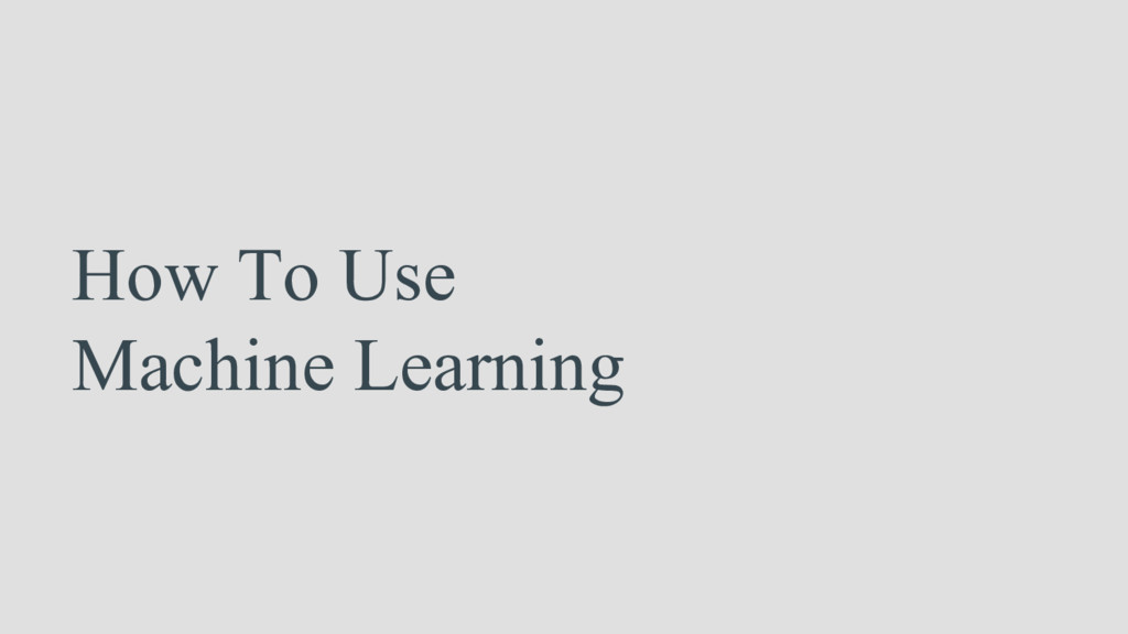 How To Use Machine Learning