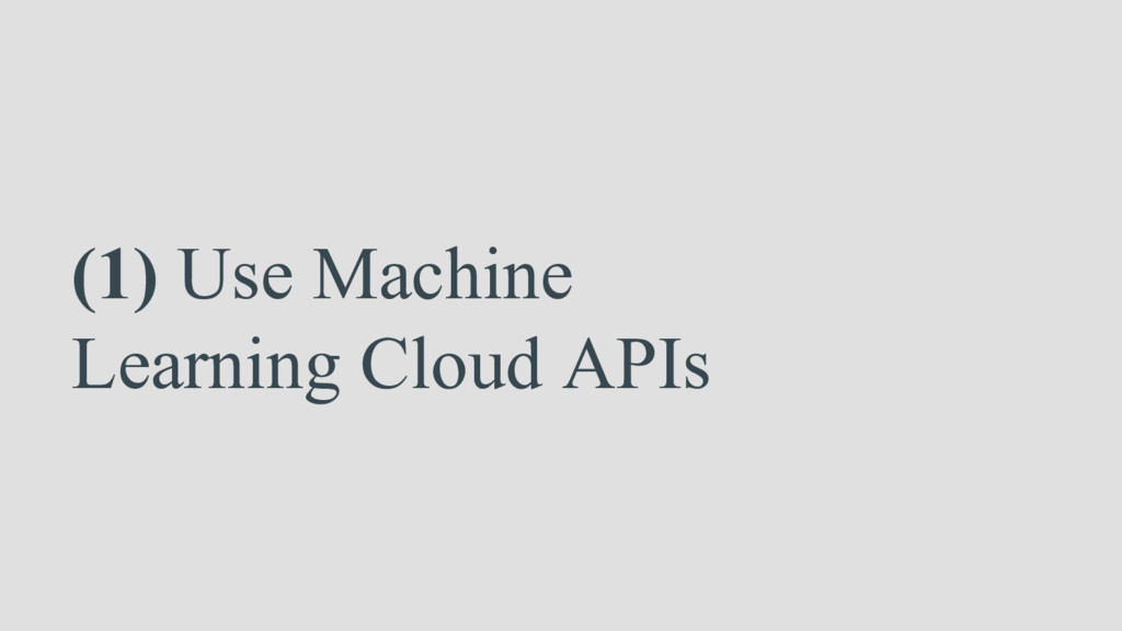 (1) Use Machine Learning Cloud APIs