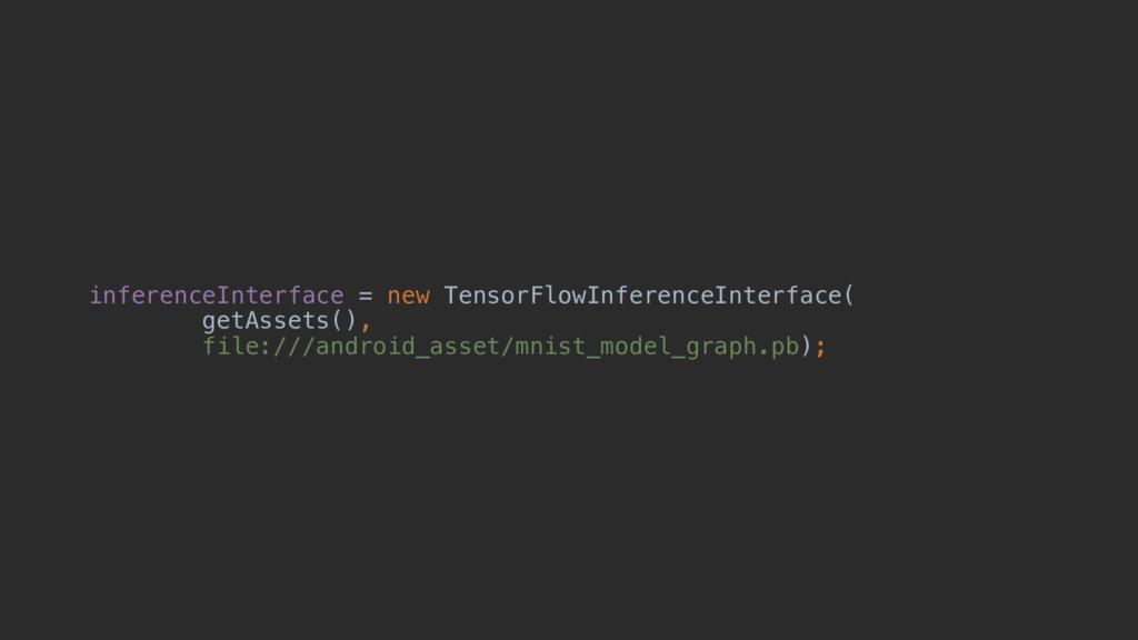 inferenceInterface = new TensorFlowInferenceInt...