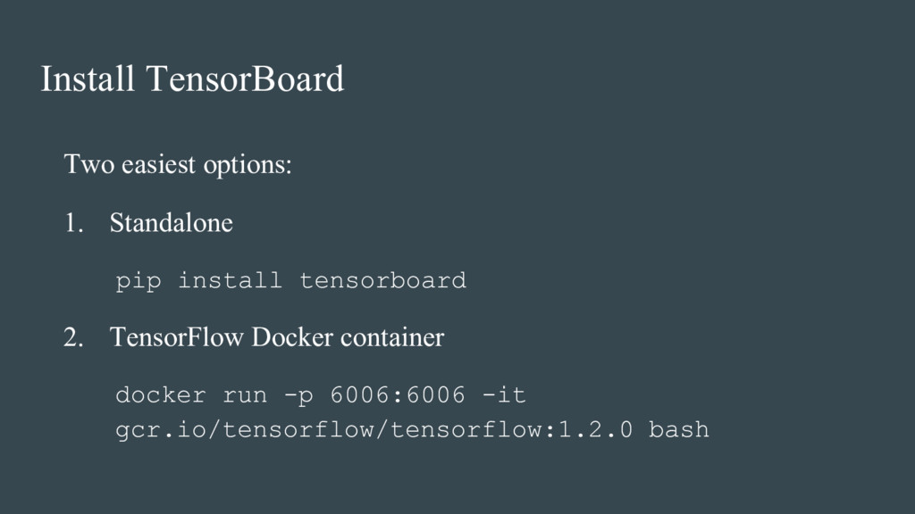 Install TensorBoard Two easiest options: 1. Sta...