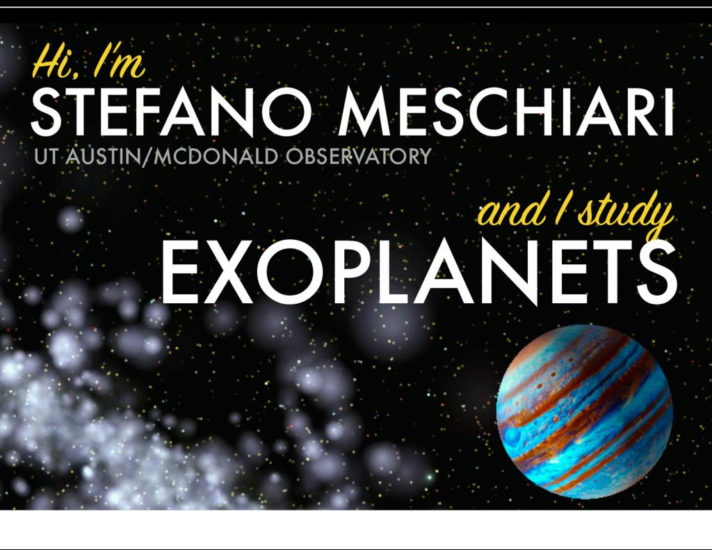 Hi, I'm STEFANO MESCHIARI and I study EXOPLANET...