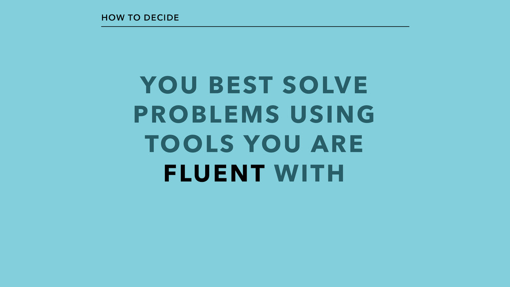 YOU BEST SOLVE PROBLEMS USING TOOLS YOU ARE FLU...