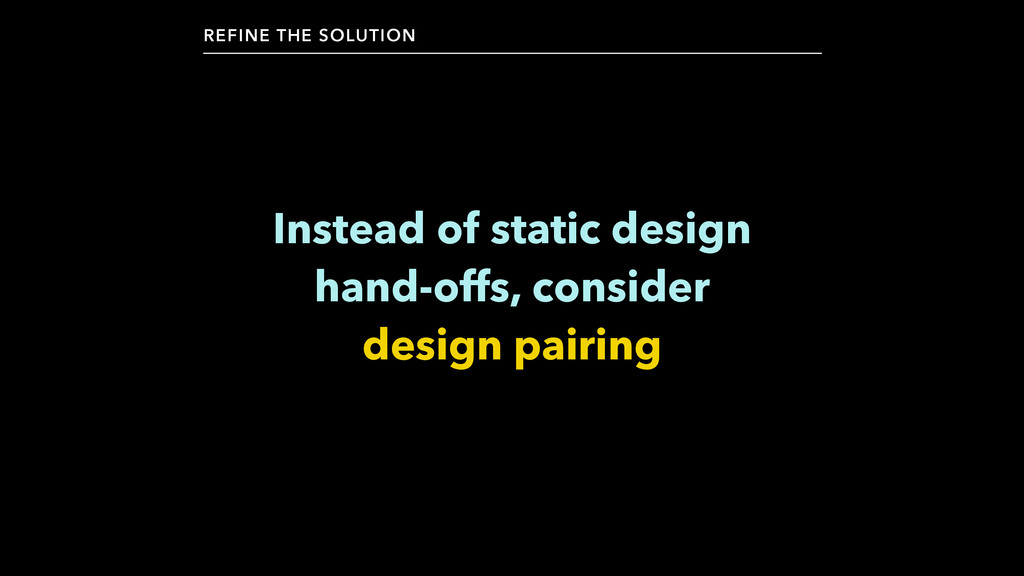 Instead of static design  hand-offs, consider...