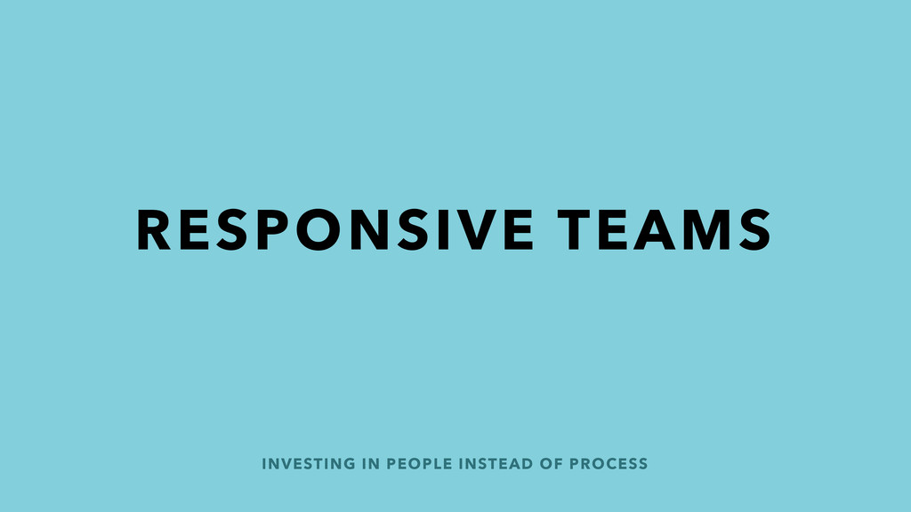 INVESTING IN PEOPLE INSTEAD OF PROCESS RESPONSI...