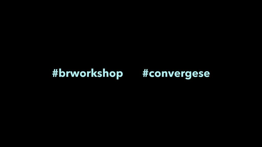 #brworkshop #convergese
