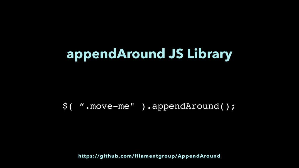 appendAround JS Library https://github.com/fila...