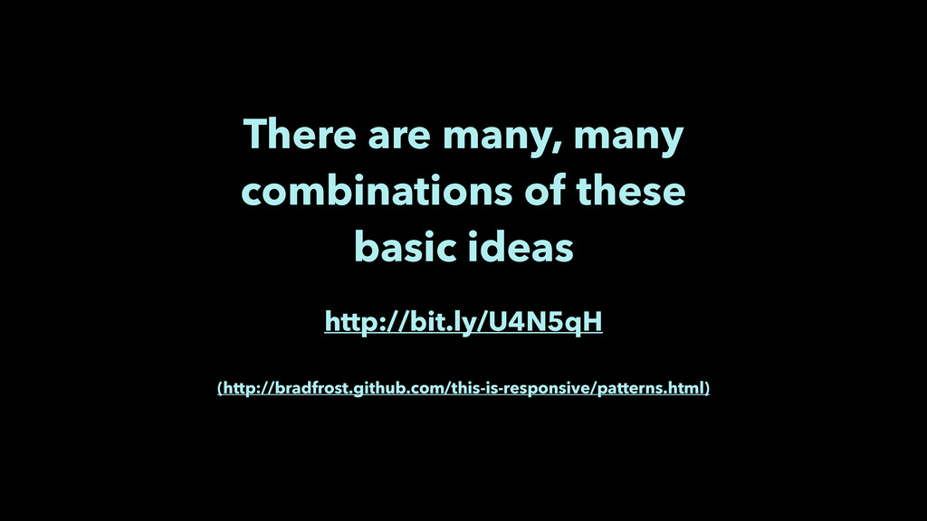 There are many, many combinations of these basi...