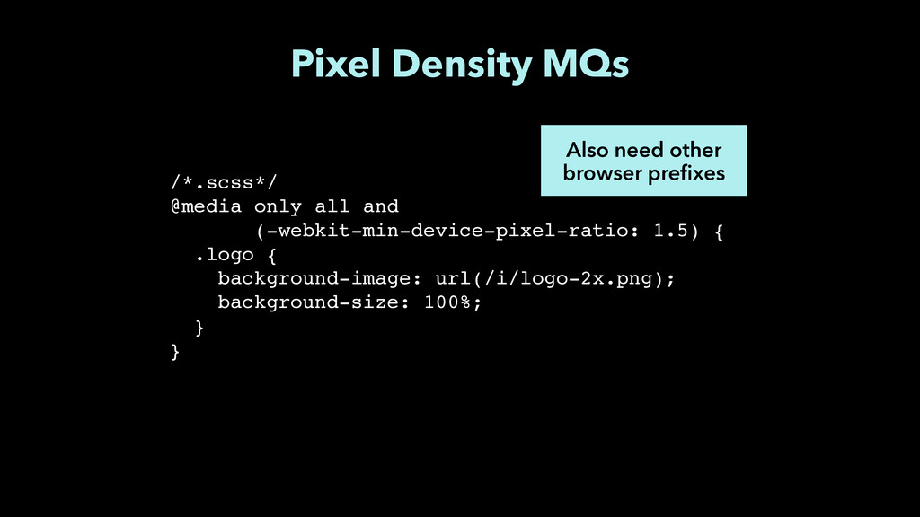 Pixel Density MQs Also need other browser prefi...