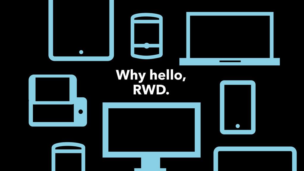 Why hello, RWD.