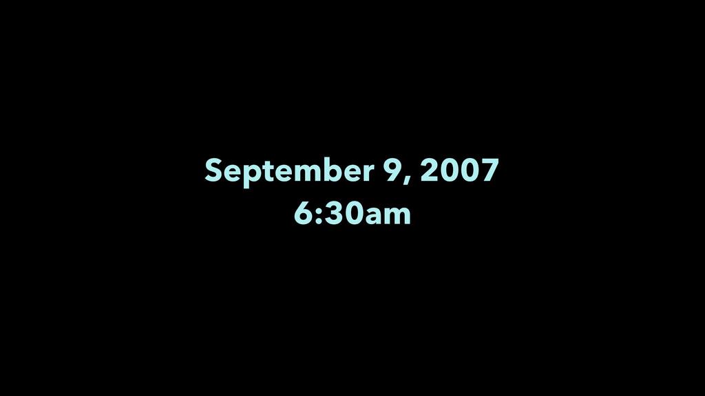 September 9, 2007 6:30am